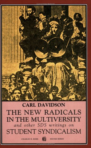 The New Radicals In The Multiversity And Other SDS Writings On Student Syndicalism (Sixties Series) Carl Davidson