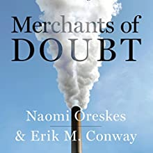 Merchants of Doubt : How a Handful of Scientists Obscured the Truth on Issues from Tobacco Smoke to Global Warming Audiobook by Naomi Oreskes, Erik M. Conway Narrated by Peter Johnson
