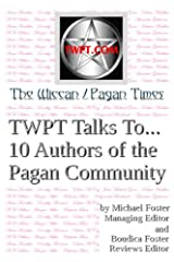 TWPT Talks To... 10 Authors of the Pagan Community Kindle Edition