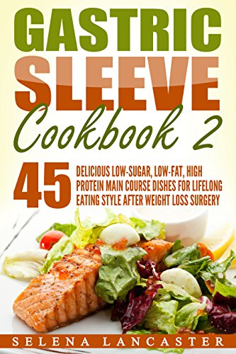 Gastric Sleeve Cookbook 2: 45 Delicious Low-Sugar, Low-Fat, High Protein Main Course Dishes for Lifelong Eating Style After Weight Loss Surgery  (Effortless Bariatric Cookbook Series) by Selena Lancaster