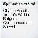 Obama Assails Trump's Wall in Rutgers Commencement Speech   Greg Jaffe