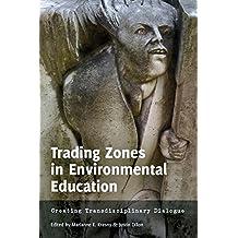 Trading Zones in Environmental Education: Creating Transdisciplinary Dialogue