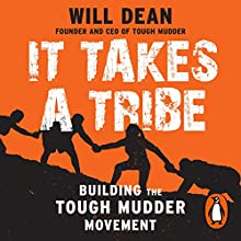 It Takes a Tribe: Building the Tough Mudder Movement Audiobook by Will Dean Narrated by Eliot Hill