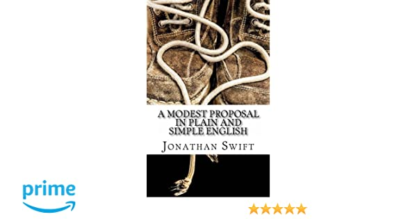 a modest proposal in plain and simple english jonathan swift  a modest proposal in plain and simple english paperback  april   high school persuasive essay examples also essay on healthy eating habits mental health essays