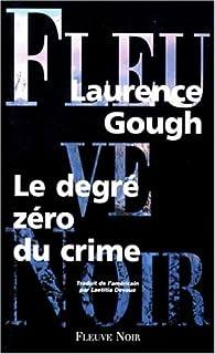 Le degré zéro du crime par Laurence Gough (II)