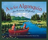Front cover for the book A is for Algonquin: An Ontario Alphabet by Lovenia Gorman
