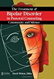 img - for The Treatment of Bipolar Disorder in Pastoral Counseling: Community and Silence (Haworth Pastoral Press Religion and Mental Health) by David Welton (2006-11-17) book / textbook / text book