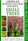 Small Trees, Dorling Kindersley Publishing Staff and American Horticultural Society Staff, 0789450704