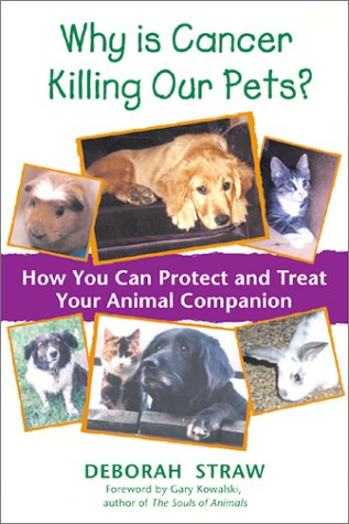 Why Is Cancer Killing Our Pets?: How You Can Protect and Treat Your Animal Companion