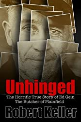 Unhinged: The Shocking True Story of Ed Gein, The Butcher of Plainfield