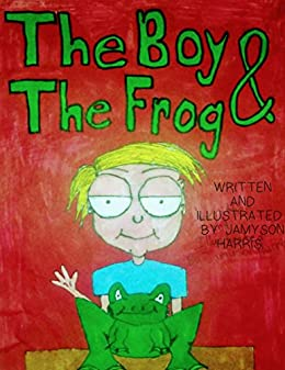 The Boy & The Frog: Childrens Bedtime Stories About Pets (Learning About Responsibility Book 1) by [Harris, Jamyson]