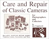 Care and Repair of Classic Cameras for Photographers and Collectors, Joe Lippincott, 0967207908