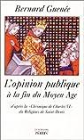 L'OPINION PUBLIQUE A LA FIN DU MOYEN AGE D'APRES  LA CHRONIQUE DE CHARLES VI DU RELIGIEUX ST DENIS par Guenée