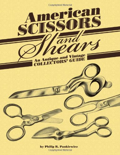 American Scissors and Shears: An Antique and Vintage Collectors' Guide