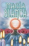 Magia blanca (Spanish Edition)