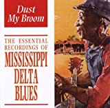 Dust My Broom - The Essential Recordings Of Mississippi Delta Blues