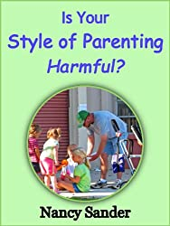 Is Your Style of Parenting Harmful? (Successful Parentng Solutions Book 8)