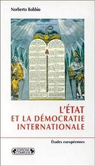 L'Etat et la démocratie internationale. De l'histoire des idées à la science politique par Norberto Bobbio