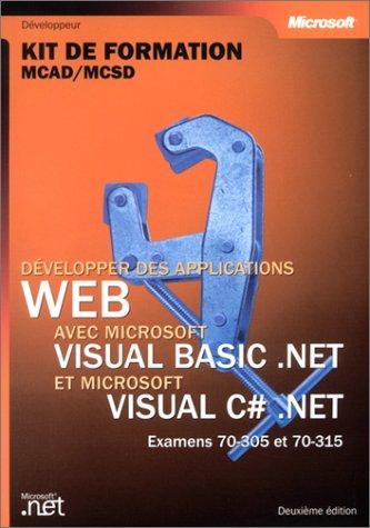 Download Développer des applications Web avec Visual Basic .NET & Visual C Sharp : Kit de formation, Examen MCAD/MCSD 70-305 et 70-315 PDF