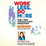 Work Less, Do More: The 7-Day Productivity Makeover, Third Edition | Jan Yager