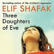 Three Daughters of Eve | Livre audio Auteur(s) : Elif Shafak Narrateur(s) : Alix Dunmore