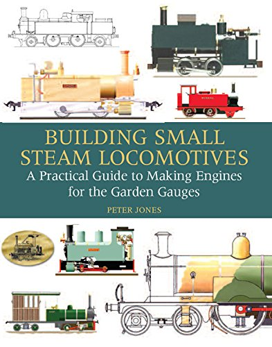 Live Steam Trains - Building Small Steam Locomotives: A Practical Guide to Making Engines for Garden Gauges