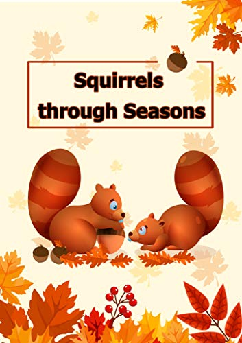 Squirrels through Seasons: Or How these Furry Creatures Survive Each Year (Bedtime stories book series for children 4)