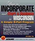 How to Incorporate and Start a Business in Wisconsin, J. W. Dicks, 1580620183