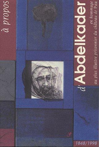 A propos d'Abdelkader: En hommage au plus illustre prisonnier du château de Pau (French Edition) - Chateau Le Pin