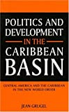 Politics and Development in the Caribbean Basin : Central America and the Caribbean in the New World Order, Grugel, Jean, 0253209544