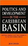 Politics and Development in the Caribbean Basin 9780253209542
