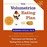 The Volumetrics Eating Plan: Techniques and Recipes for Feeling Full on Fewer Calories | Barbara Rolls