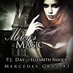 Mercy's Magic: The Mercedes Cruz Series, Book 1 | P. J. Day,Elizabeth Basque