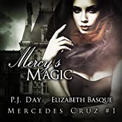 Mercy's Magic: The Mercedes Cruz Series, Book 1 | Elizabeth Basque, P. J. Day