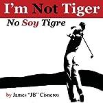 I'm Not Tiger - No Soy Tigre | James