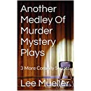 Another Medley Of Murder Mystery Plays: 3 More Comedy Scripts (Play Dead Mystery Plays Book 2)