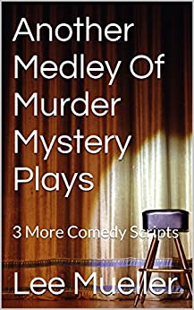 Another Medley Of Murder Mystery Plays: 3 More Comedy Scripts (Play Dead Mystery Plays Book 2) by [Mueller, Lee]