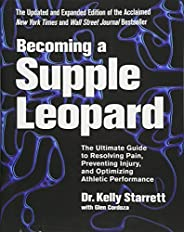 Becoming a Supple Leopard 2nd Edition: The Ultimate Guide to Resolving Pain, Preventing Injury, and Optimizing