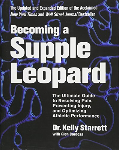 - Becoming a Supple Leopard 2nd Edition: The Ultimate Guide to Resolving Pain, Preventing Injury, and Optimizing Athletic Performance