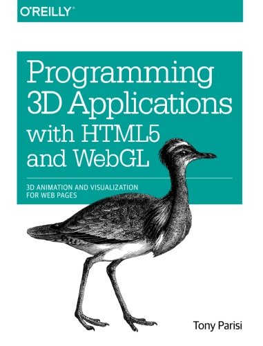 Programming 3D Applications with HTML5 and WebGL: 3D Animation and Visualization for Web Pages (Programming 3d Applications)