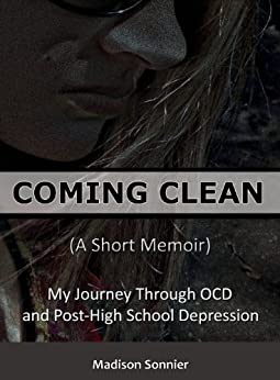 Coming Clean (A Short Memoir): My Journey Through OCD and Post-High School Depression by [Sonnier, Madison]