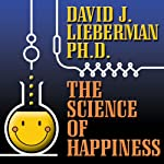 The Science of Happiness: How to Stop the Struggle and Start Your Life | David J. Lieberman