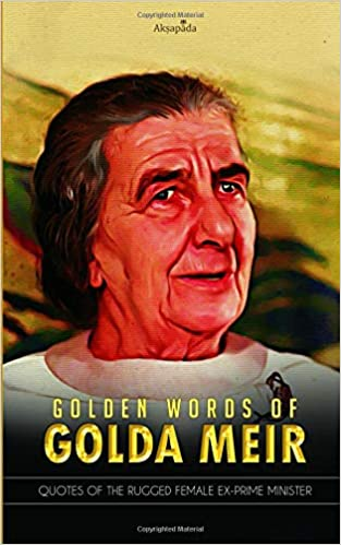 Golden Words of Golda Meir: Quotes of the Rugged Female ex-Prime