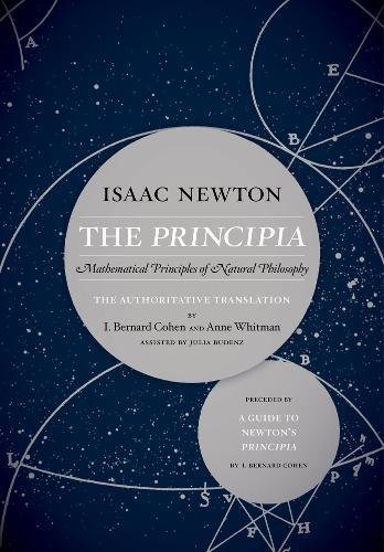 The Principia: The Authoritative Translation and Guide: Mathematical Principles of Natural Philosophy (Sir Isaac Newton 3 Laws Of Motion)
