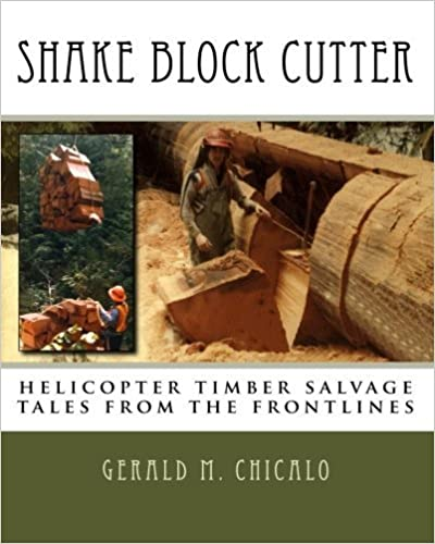 Book Shake Block Cutter: helicopter timber salvage: tales from the frontlines by Gerald M. Chicalo (2011-12-26)