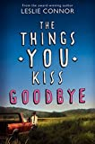 img - for The Things You Kiss Goodbye by Leslie Connor (2014-06-24) book / textbook / text book