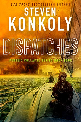 DISPATCHES: A Post-Apocalyptic Survival Thriller (The Perseid Collapse Series Book 4) by [Konkoly, Steven]