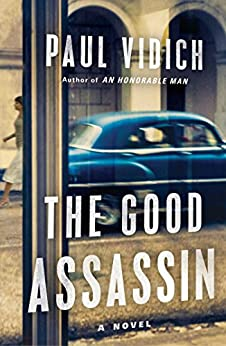 The Good Assassin: A Novel by [Vidich, Paul]