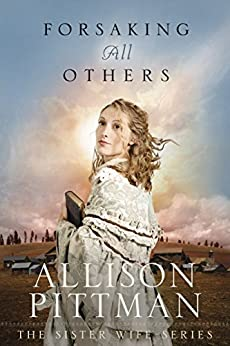 Forsaking All Others (Sister Wife Book 2) by [Pittman, Allison]