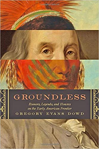 Groundless: Rumors, Legends, and Hoaxes on the Early American ...